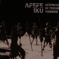 Afefe Iku - Artifacts Of Pottery Vessels LP - VINYL - CD
