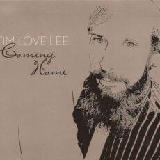 Tim Love Lee* - Coming Home LP - VINYL - CD