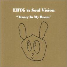 EBTG* vs Soul Vision - Tracey In My Room LP - VINYL - CD