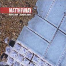 Matthew Jay - Please Don't Send Me Away LP - VINYL - CD