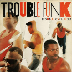 Trouble Funk - Trouble Over Here, Trouble Over There LP - VINYL - CD